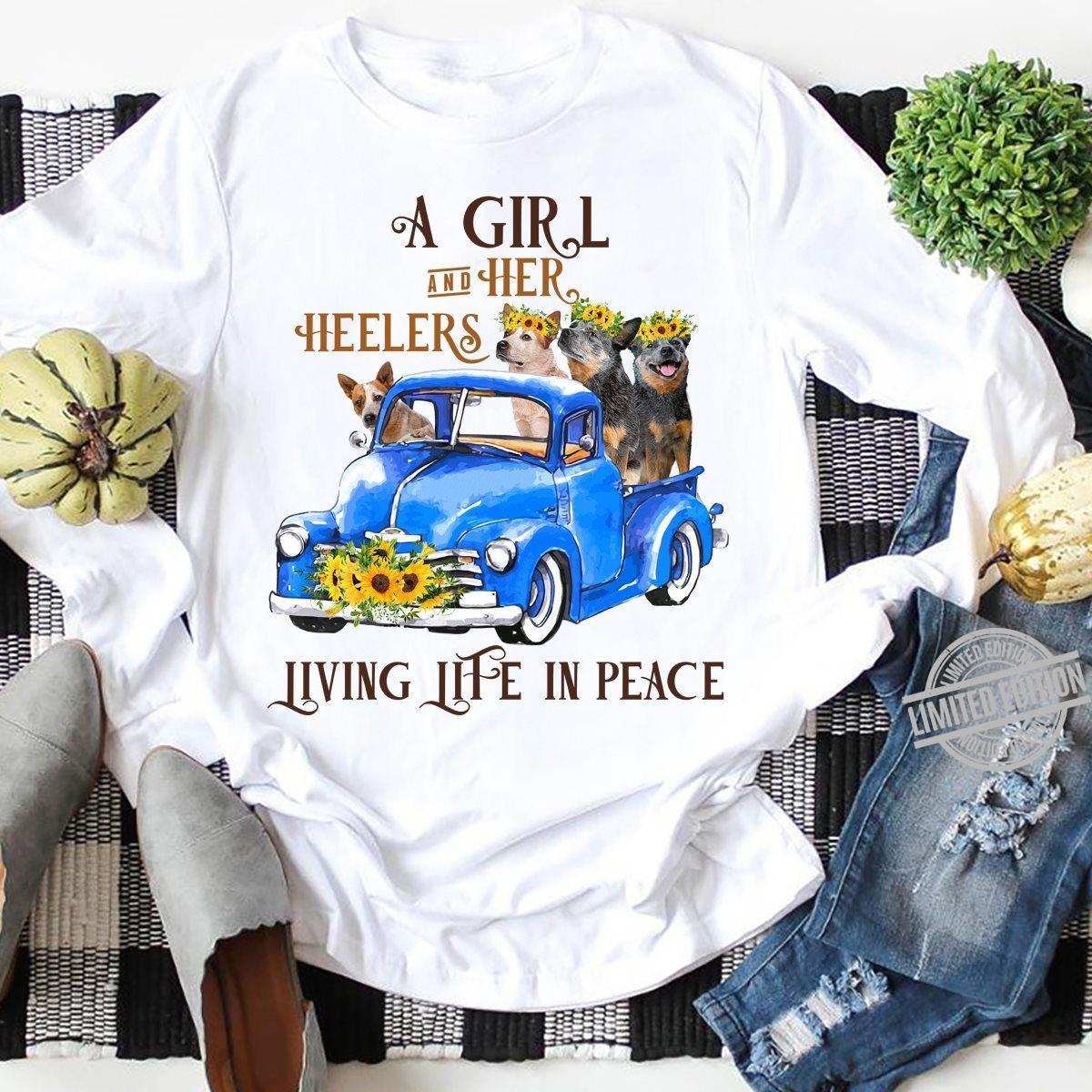 A Girl And Her Heelers Living Life In Peace Shirt