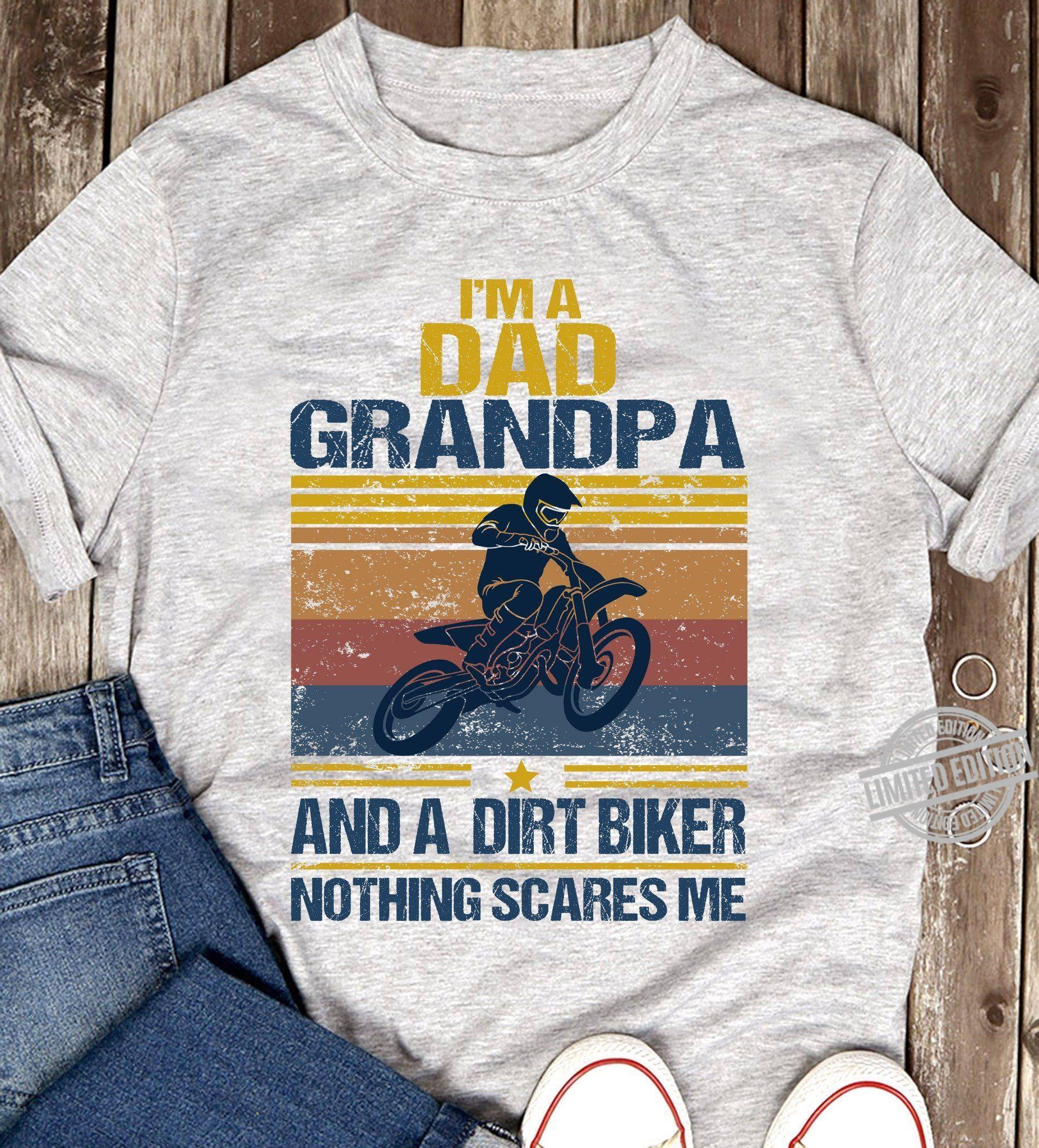 I'm A Dad Grandpa And A Dirt Biker Nothing Scares Me Shirt