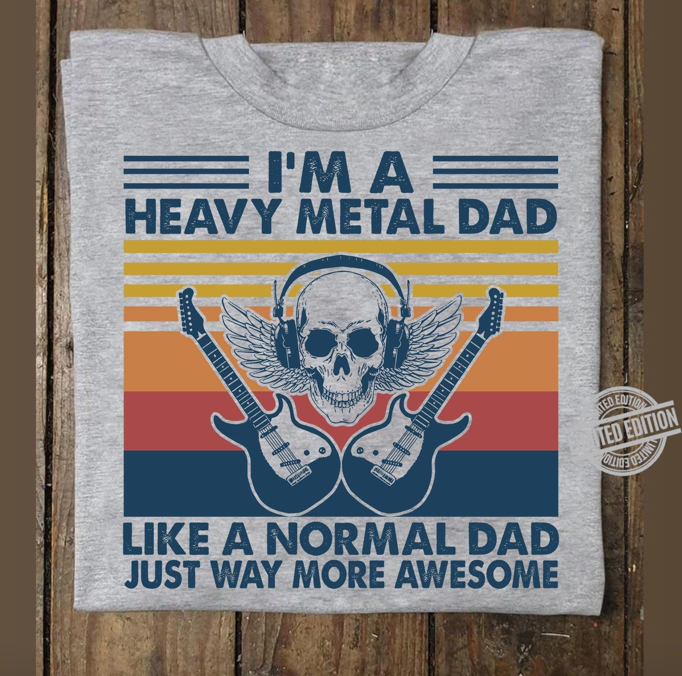 I'm A Heavy Metal Dad Like A Normal Dad Just Way More Awesome Shirt