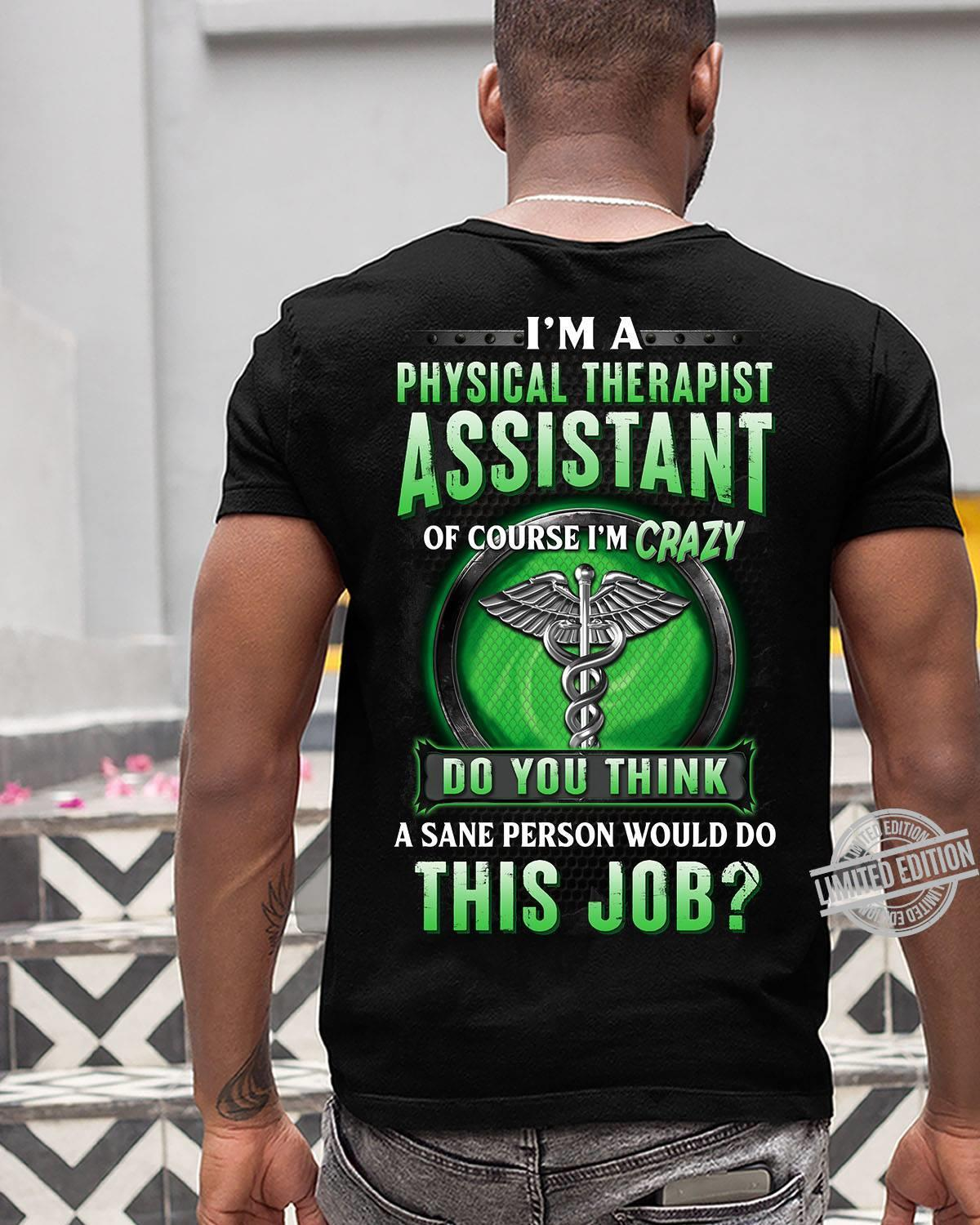 I'm A Physical Therapist Assistant Of Course I'm Crazy Do You Think This Job Shirt