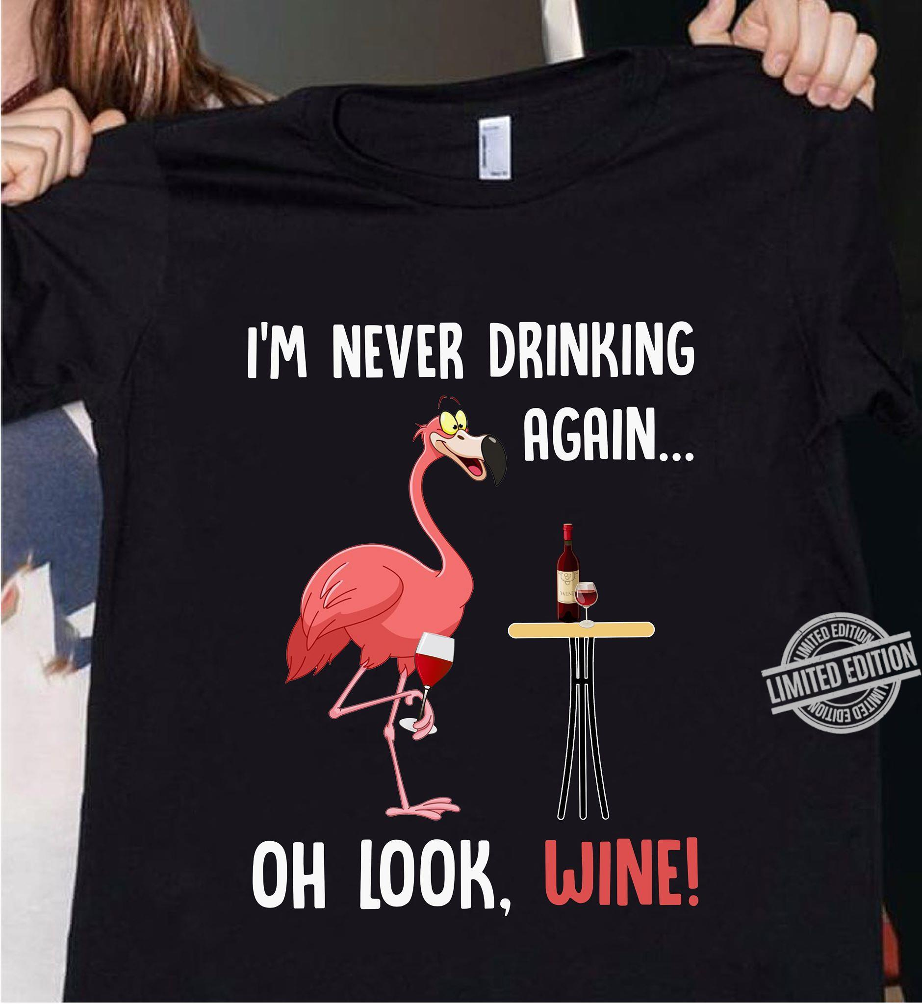 I'm Never Drinking Again Oh Look Wine Shirt