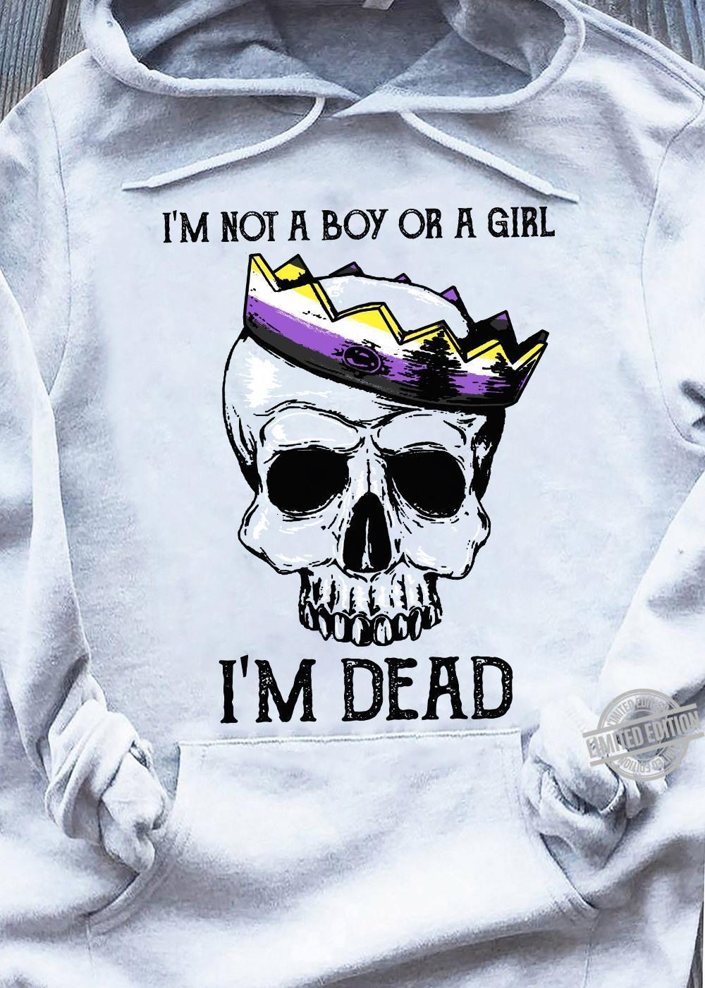 I'm Not A Boy Or A Girl I'm Dead Shirt