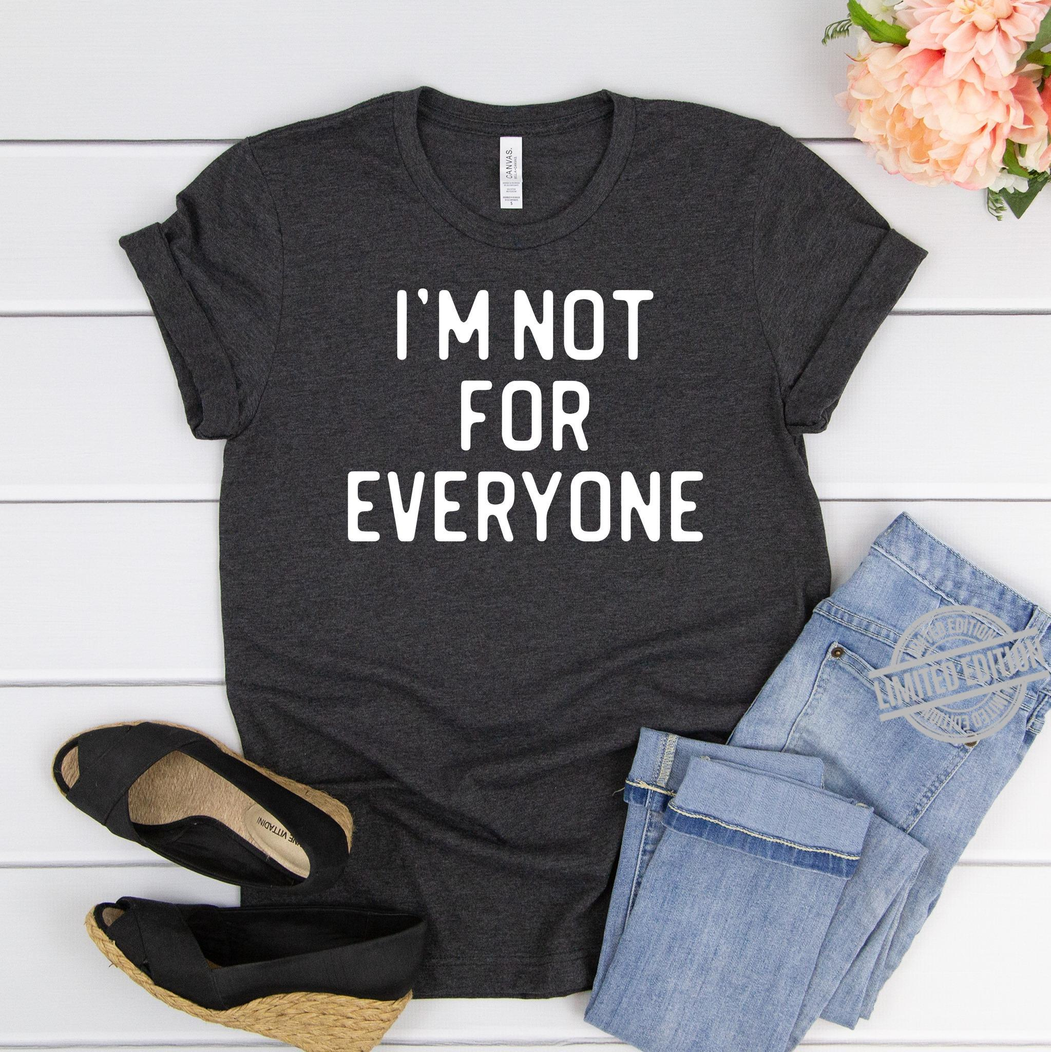 I'm Not For Everyone Shirt