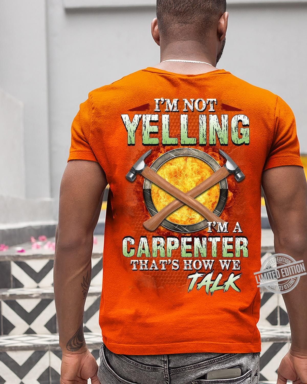 I'm Not Yelling I'm A Carpenter That's How We Talk Shirt