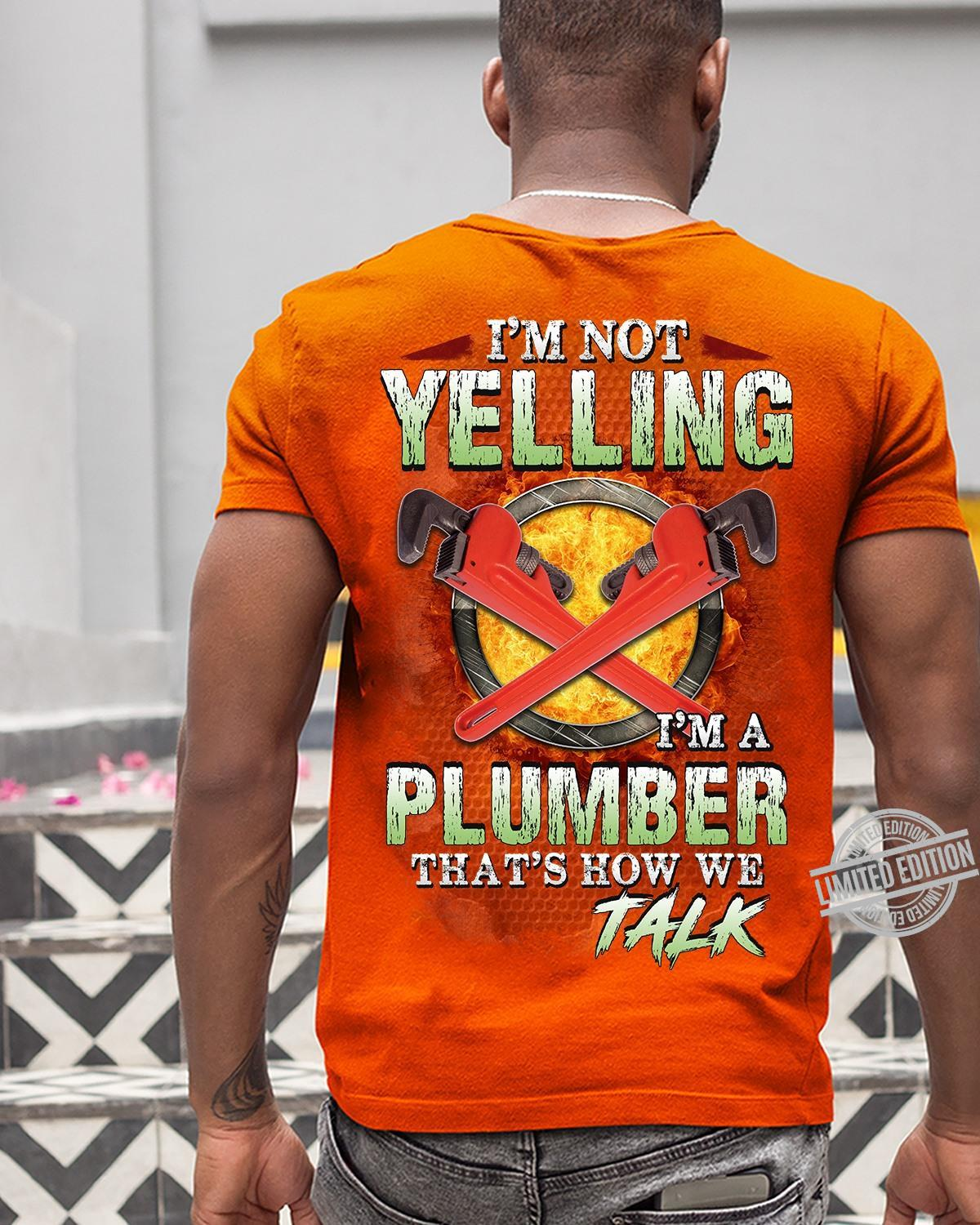 I'm Not Yelling I'm A Plumber That's How We Talk Shirt