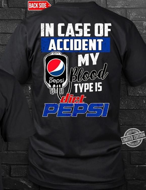 In Case Of Accident My Blood Type Is Diet Pepsi Shirt