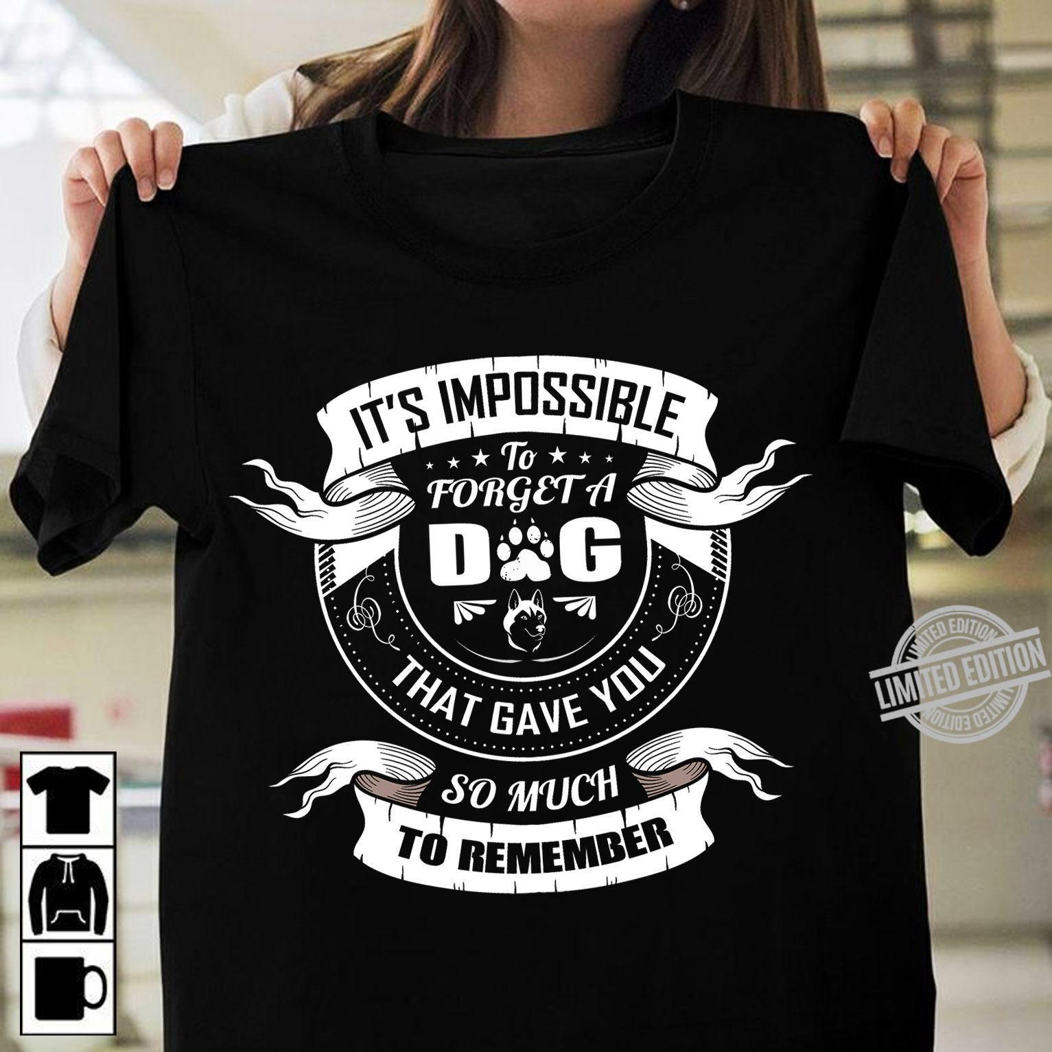 It's Impossible To Forget A Dog That Gave You So Much To Remember Shirt