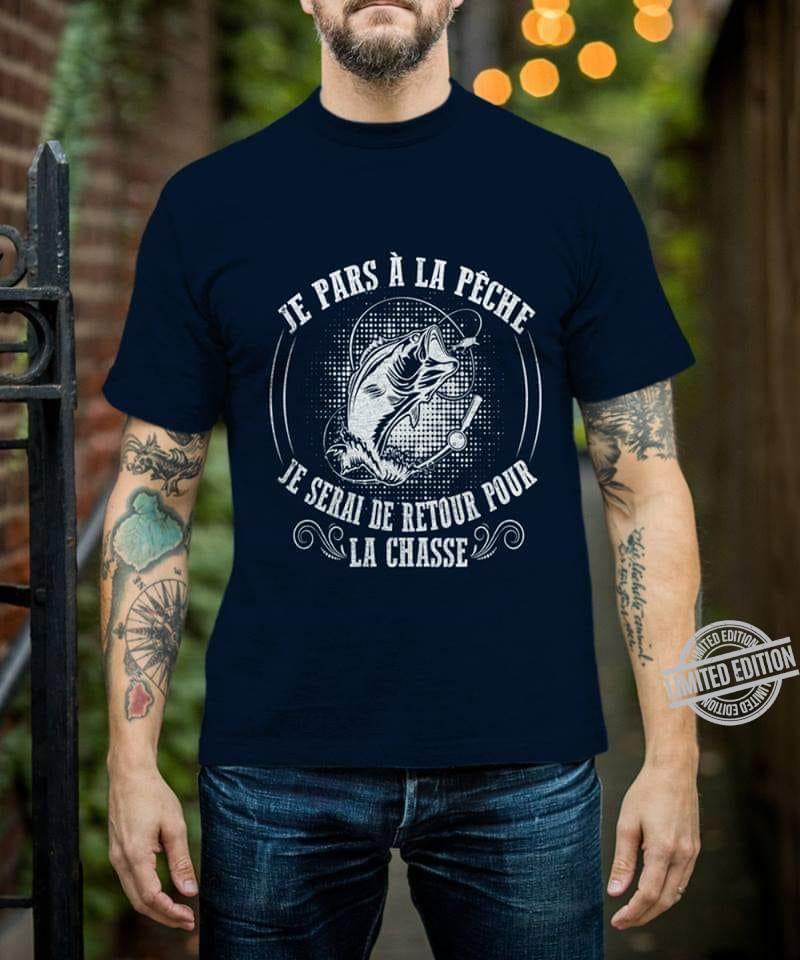 Je Pars A La Peche Je Serai De Retour Pour La Chasse Shirt