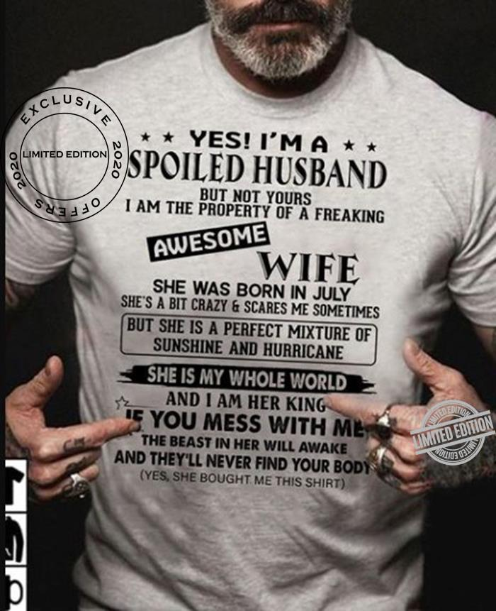 Spoiled Husband But Not Yours I Am The Property Of A Freaking Wife She Was Bron In July Shirt