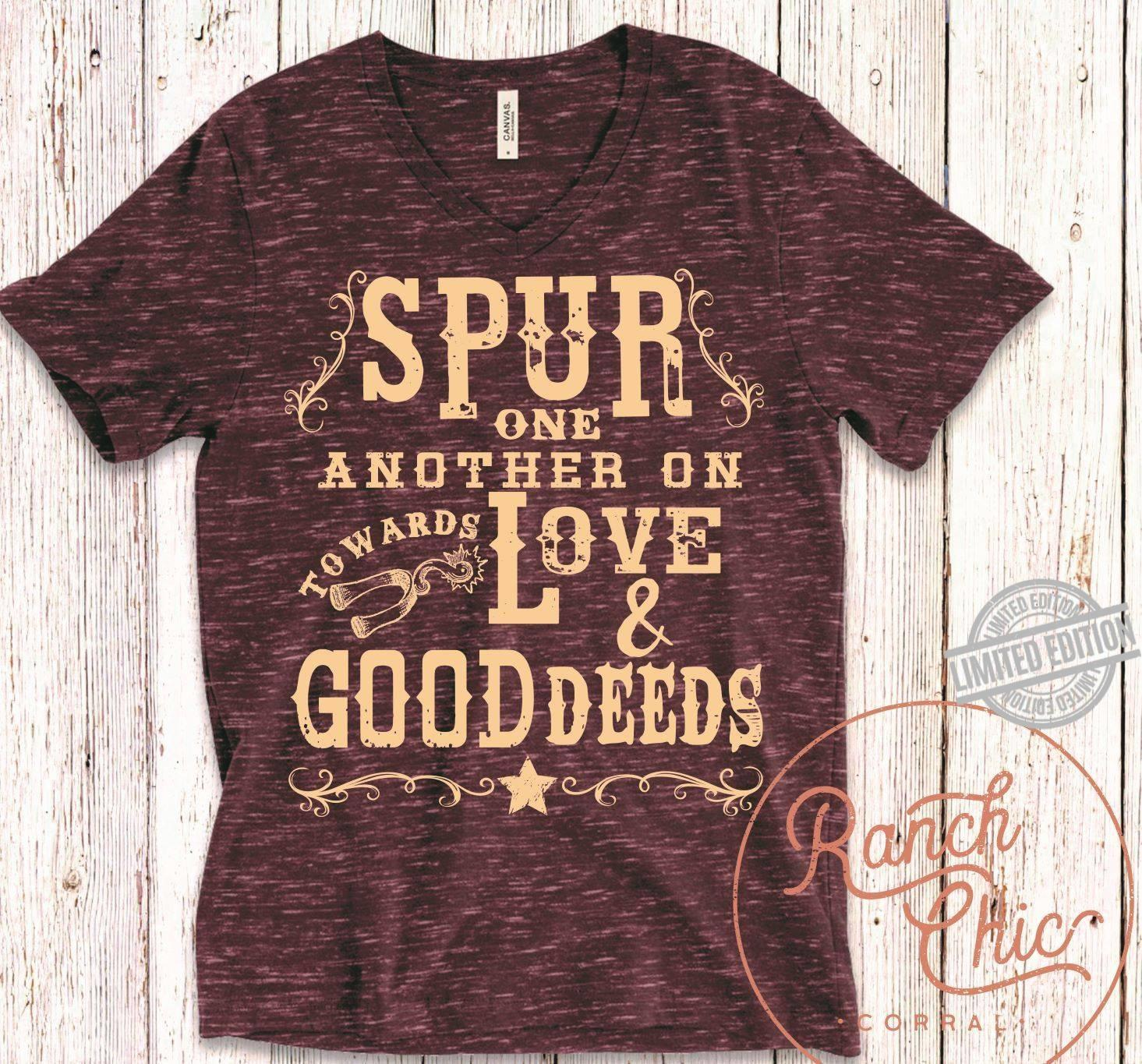 Spur One Another On Love And Deeds Shirt