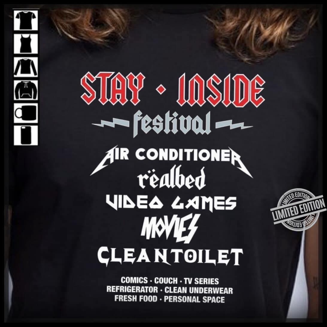 Stay Inside Festival Air Conditione Realbed Video Games Movies Cleah Toilet Comics Couch TV Series Refrigerator Clean Underwear Fresh Food Personal Space Shirt