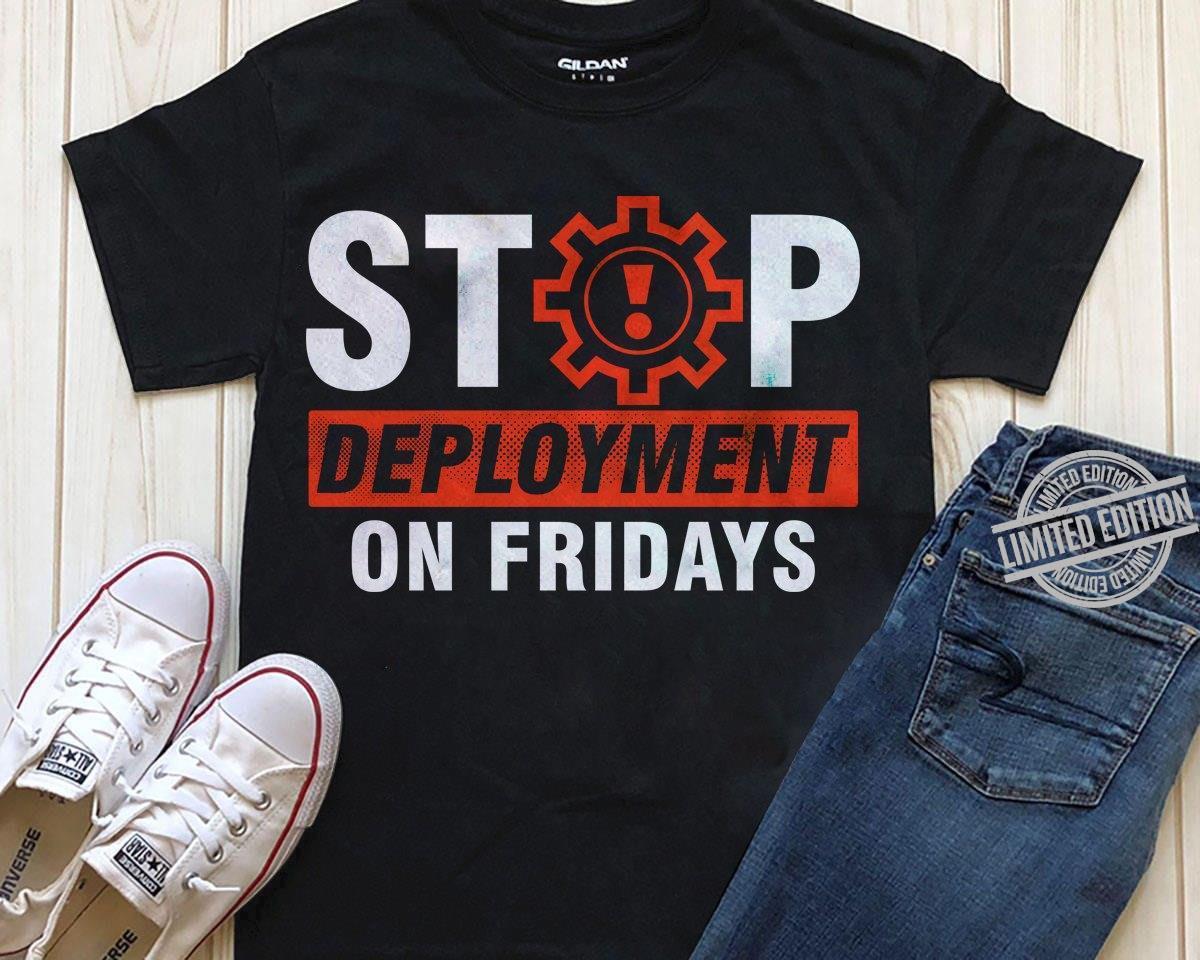 Stop Deployment On Fridays Shirt