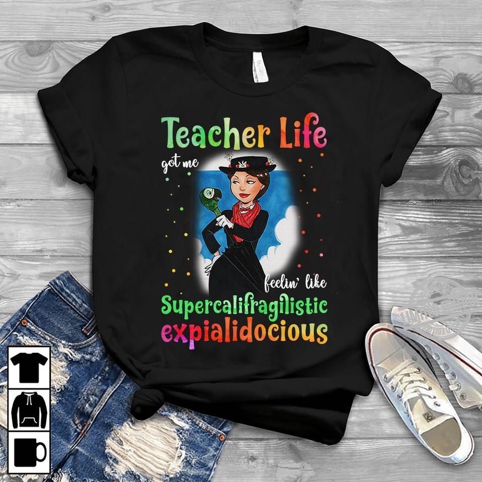 Teacher Life Got Me Feelin Like Supercalifragilistic Expialidocious Shirt