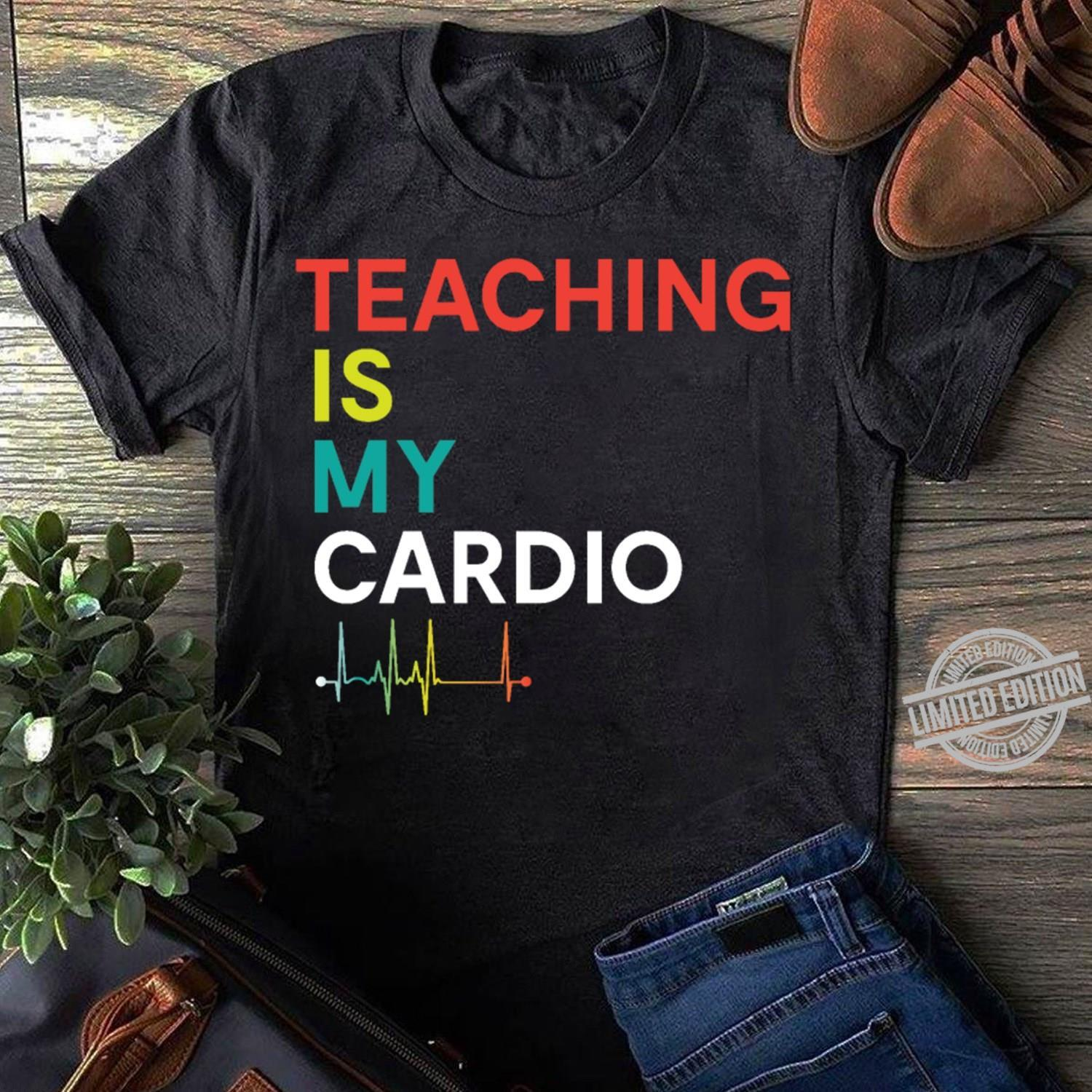 Teaching Is My Cardio Shirt