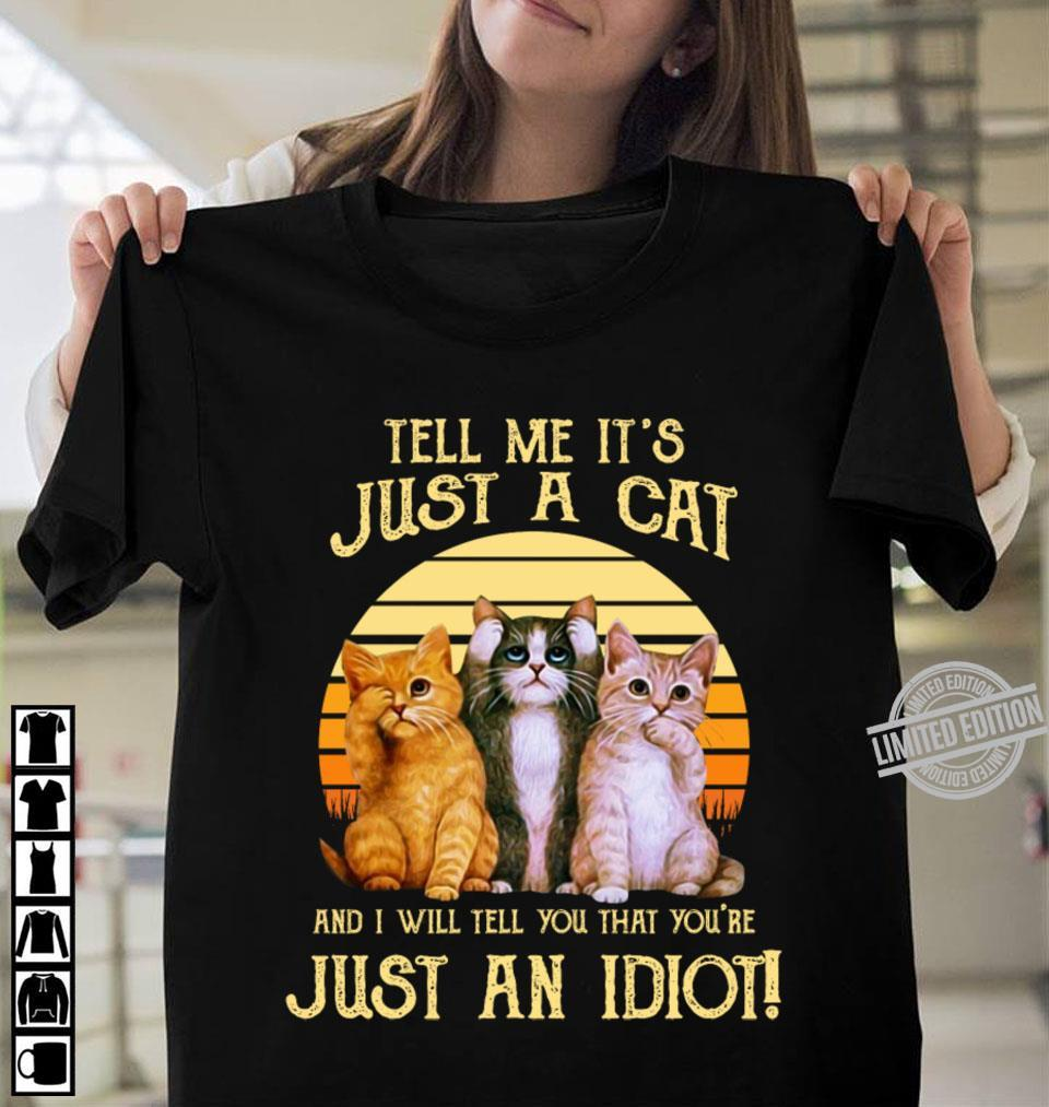 Tell Me It's Just A Cat And I Will Tell You That Youu're Shirt