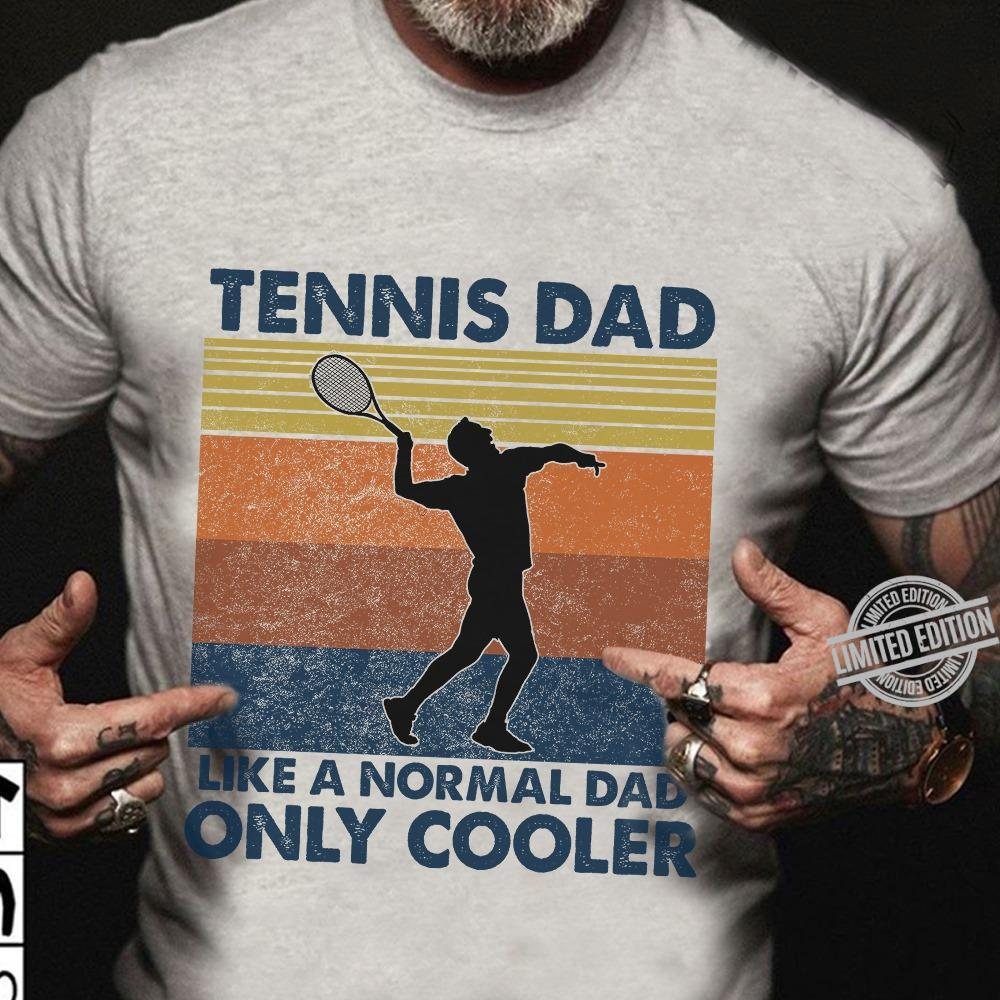 Tennis Dad Like A Normal Dad Only Cooler Shirt