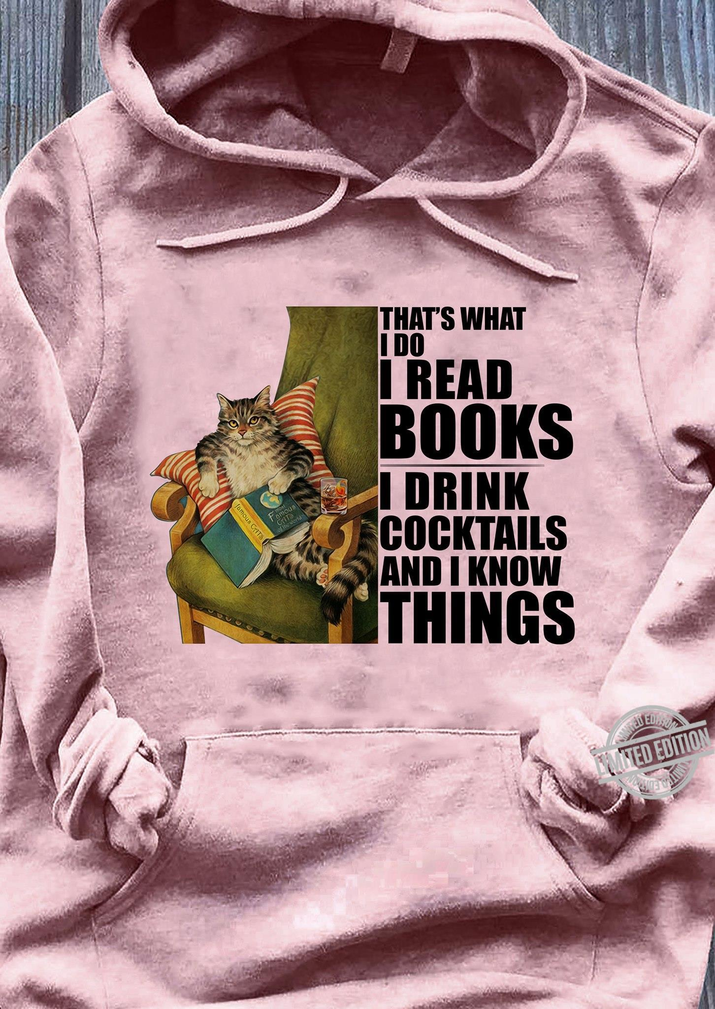 That's What I Do I Read Books I Drink Cocktails And I Know Things Shirt