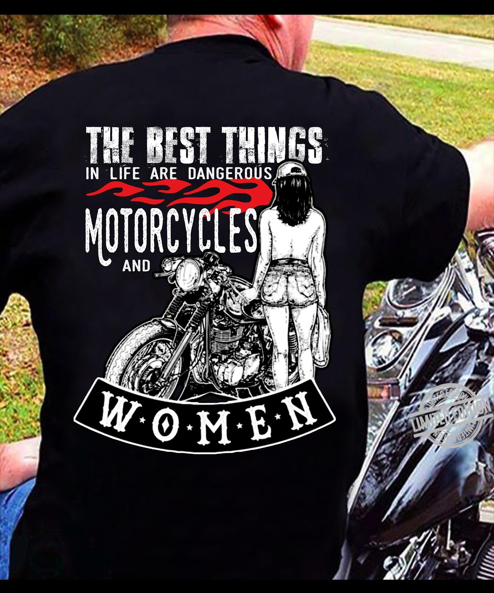 The Best Things In Life Are Dangerous Motorcycles And Women Shirt