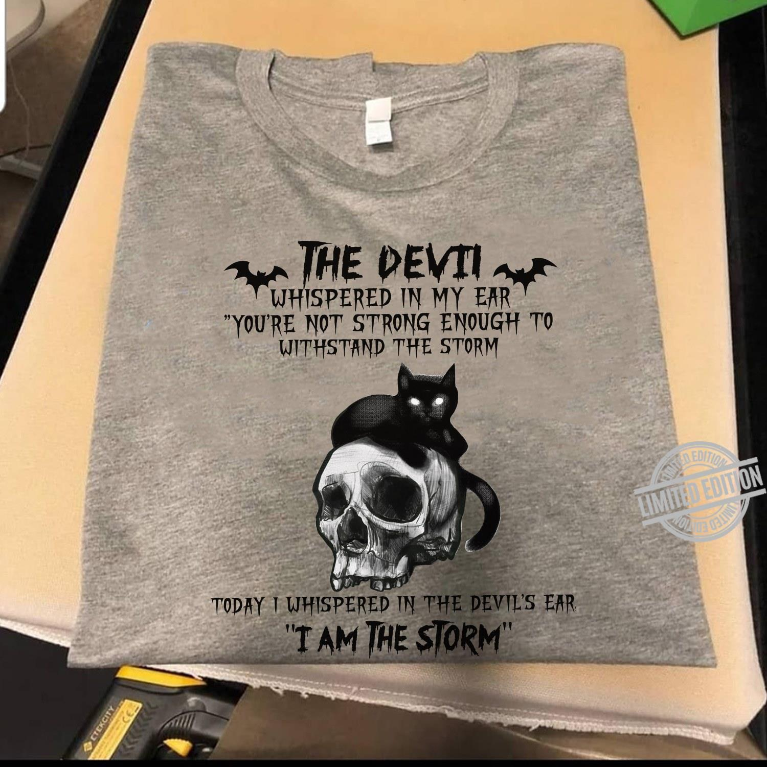The Devil Whispered In My Ear You're Not Strong Enough To Withstand The Storm Today I Whispered In The Devil's Ear I Am The Storm Shirt