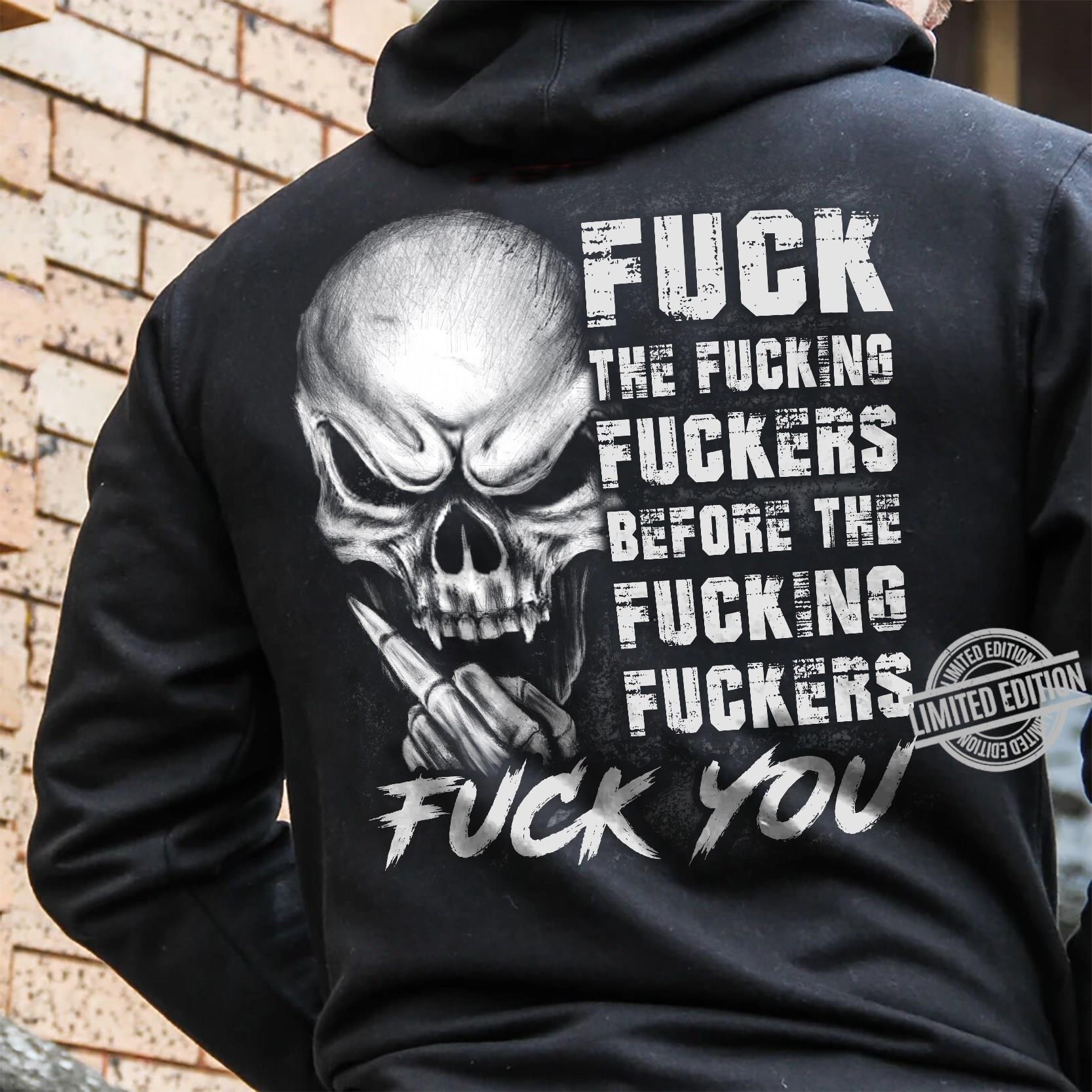 The Fuck The Fucking Fuckers Before The Fucking Fuckers Fuck You Shirt