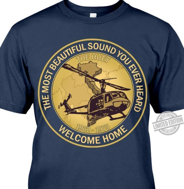 The Most Beautiful Sound You Ever Heard Welcome Home Shirt