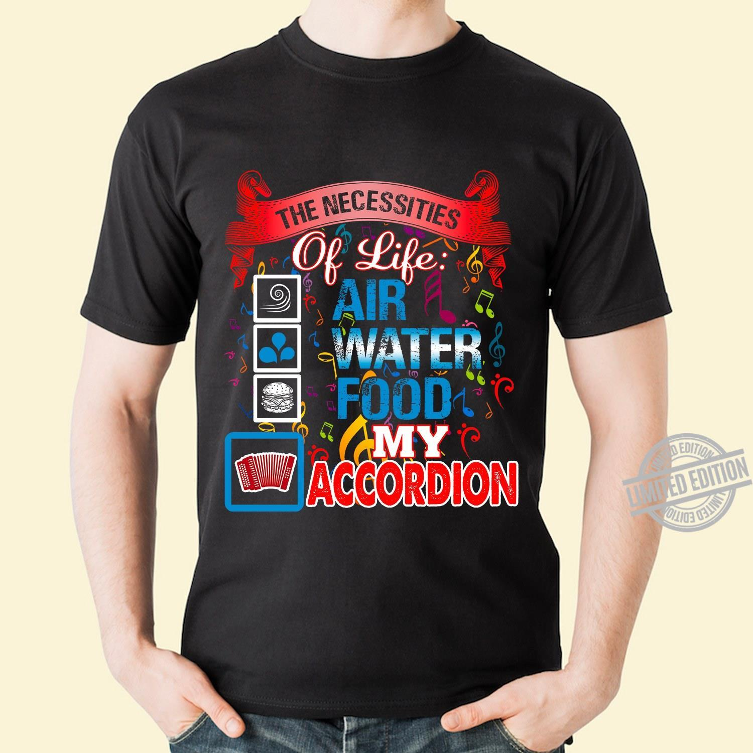 The Necessities Of Life Air Water Food My Accordion Shirt