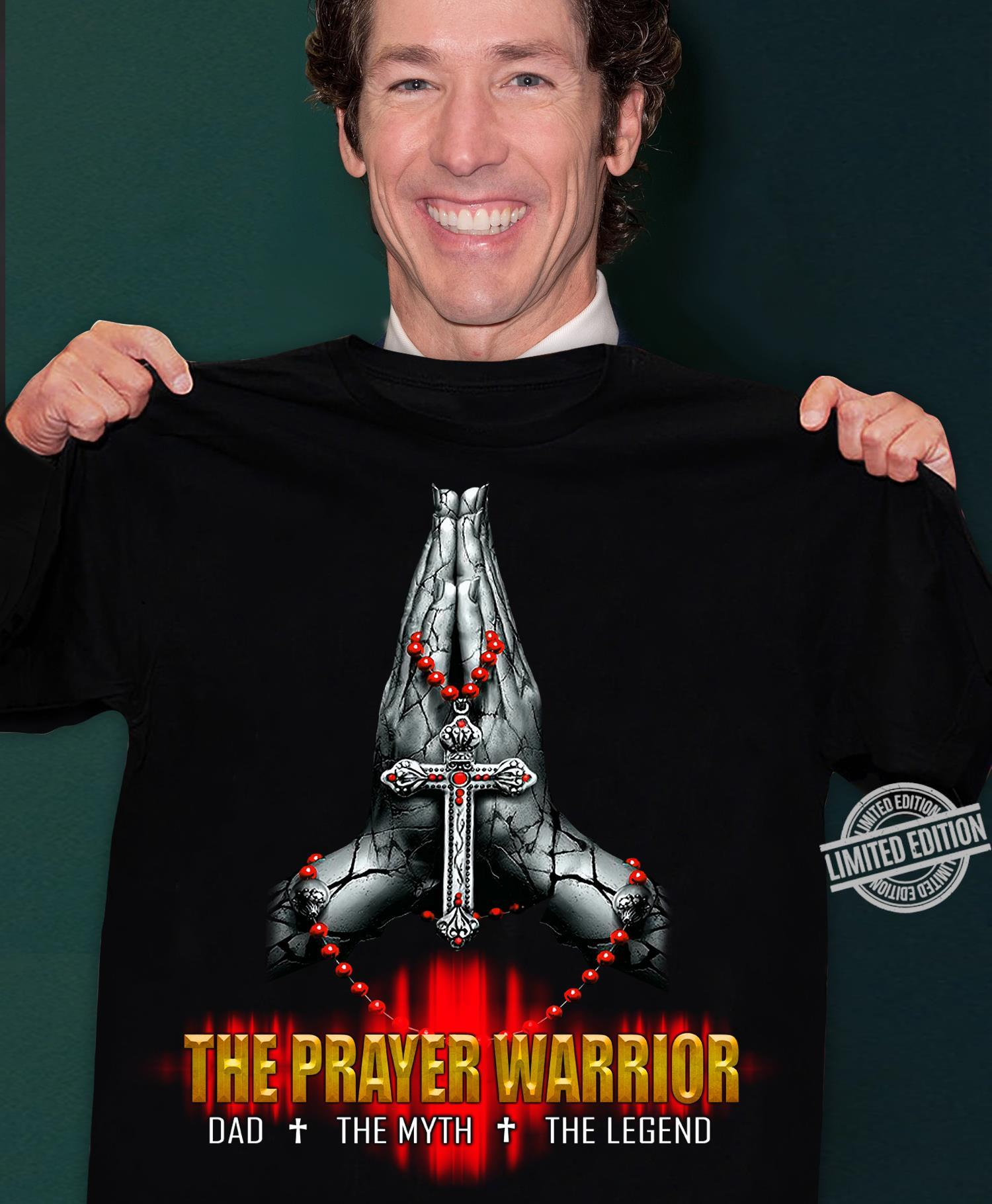 The Prayer Warrior Dad The Myth The Legend Shirt