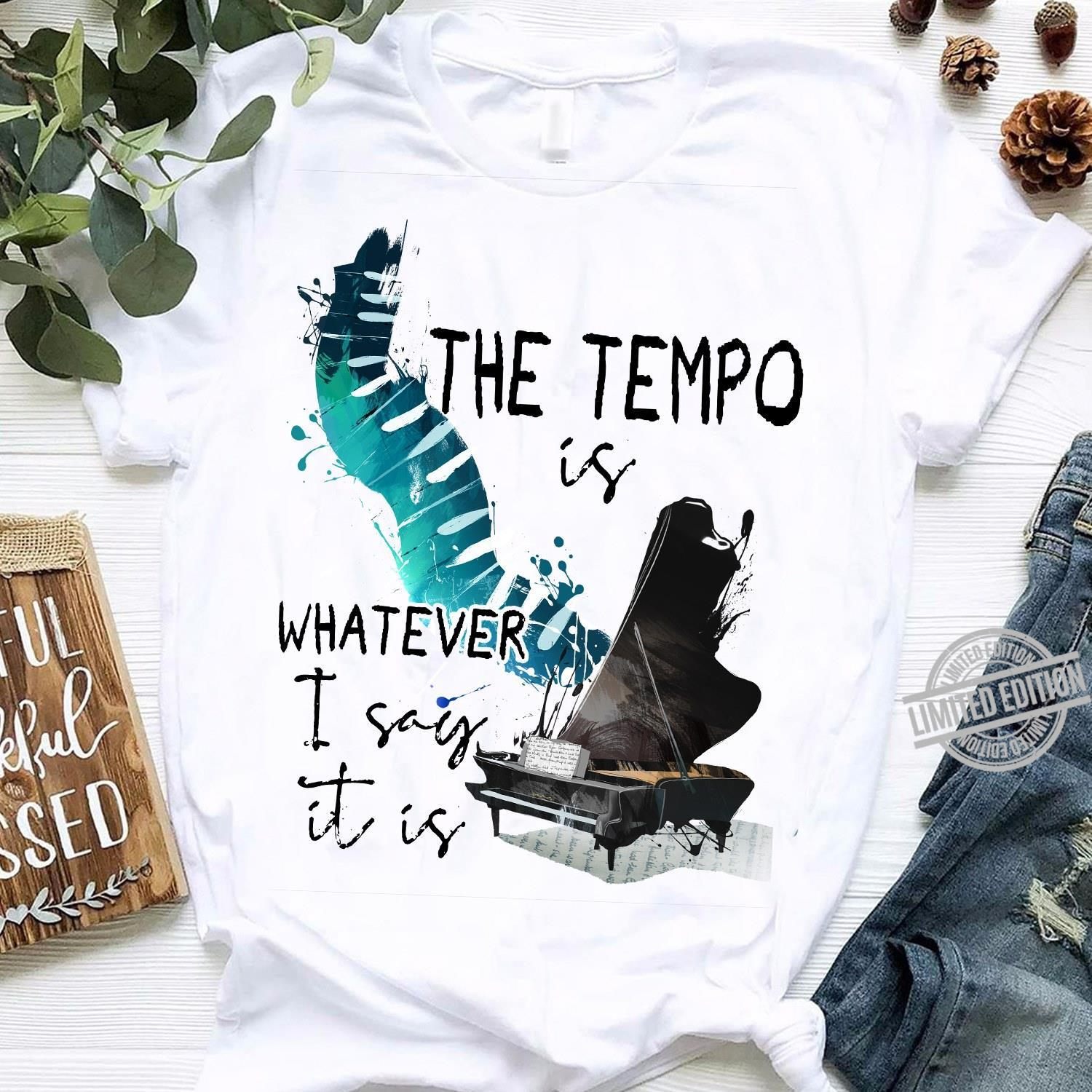 The Tempo Whatever I Say It Is Shirt