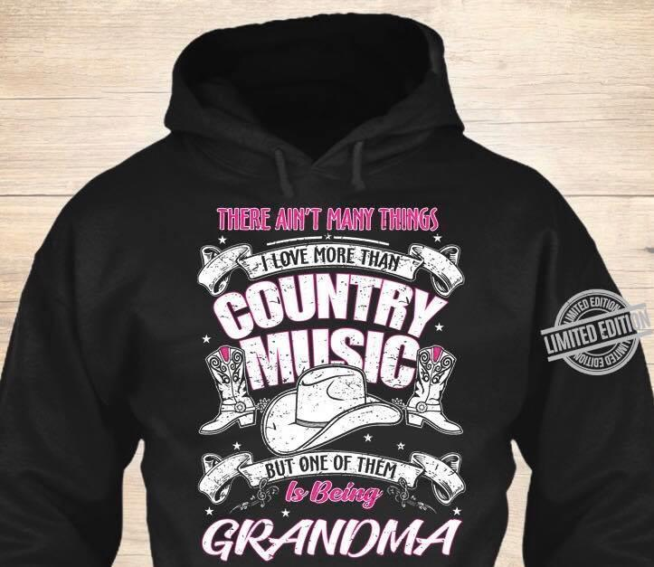 There Ain't Many Things I Love More Than Coutry Music But On Of Them Is Being Grandma Shirt