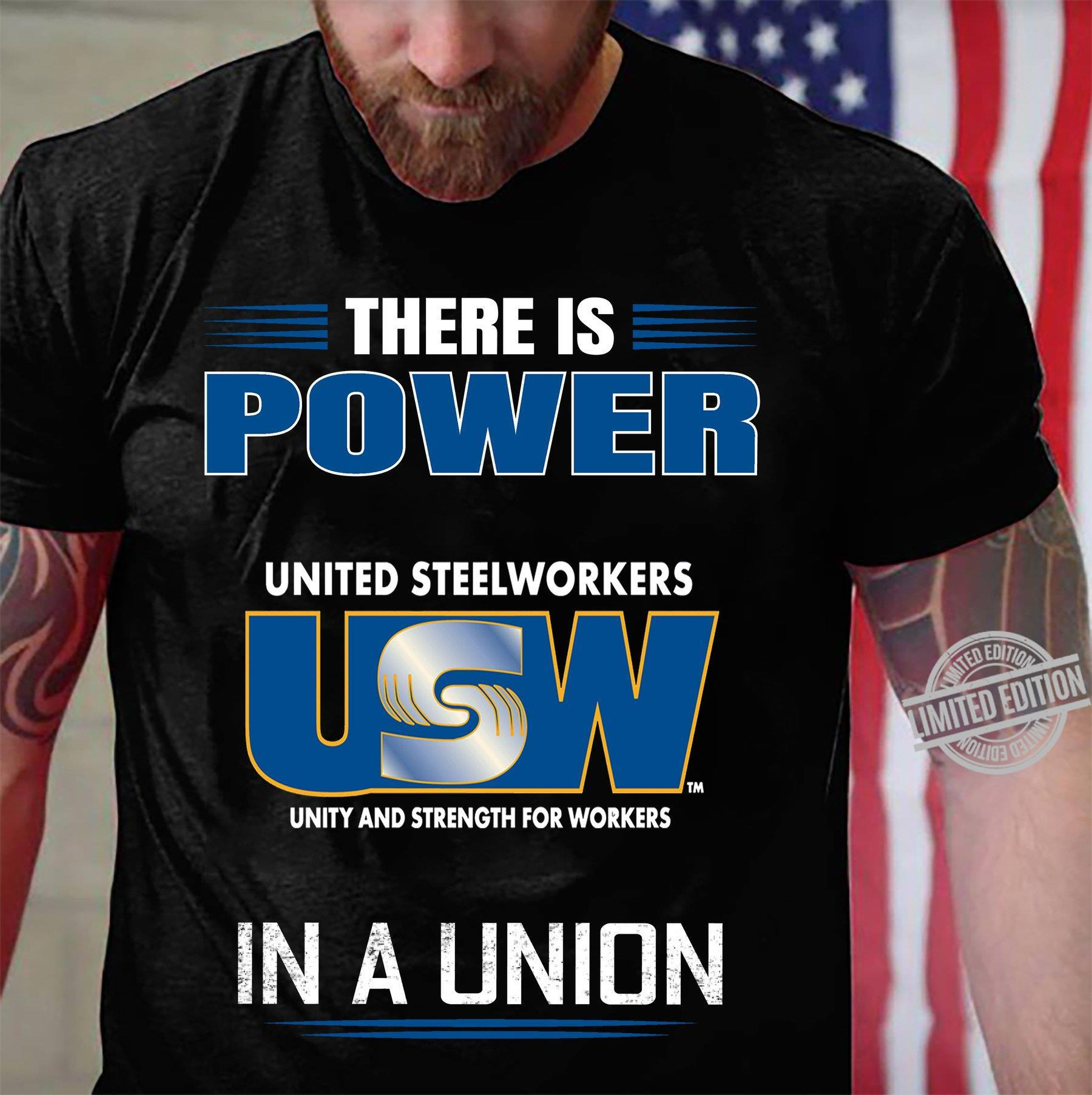 There Is Power United Steelworkers Unity And Strength For Workers In A Union Shirt