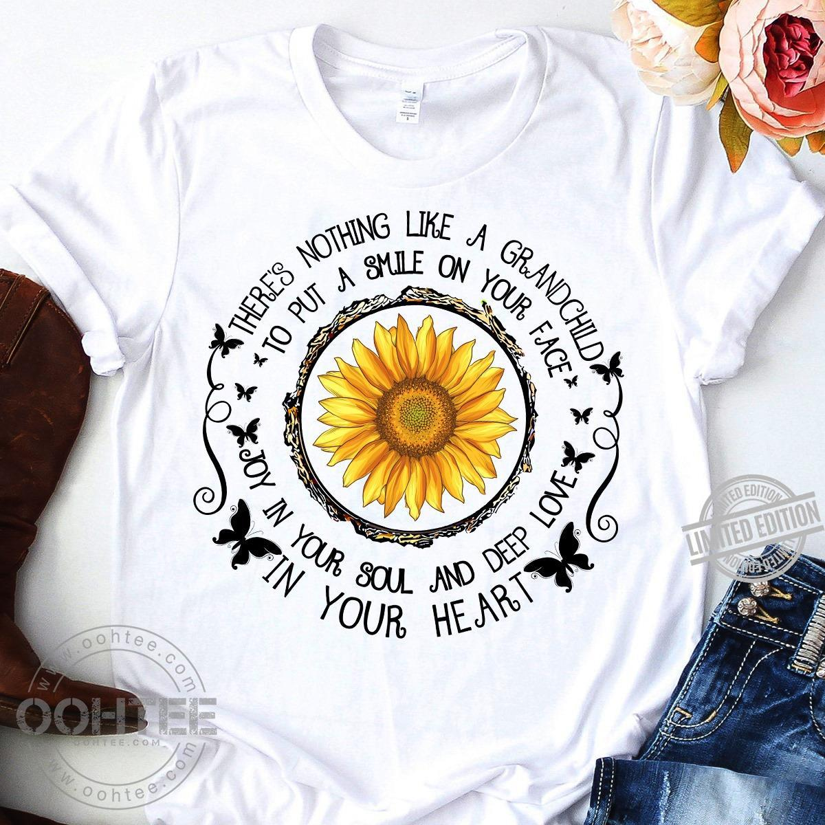 There's Nothing Like A Grandchild To Put A Smile On Your Face Joy In Your Soul And Deep Love In Your Heart Shirt