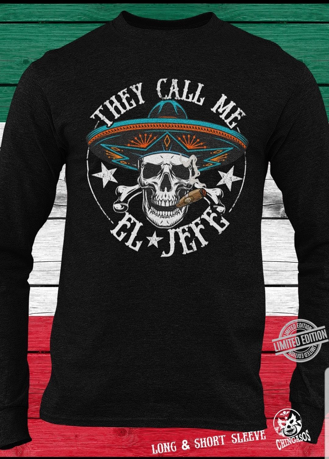 They Call Me El Jefe Shirt