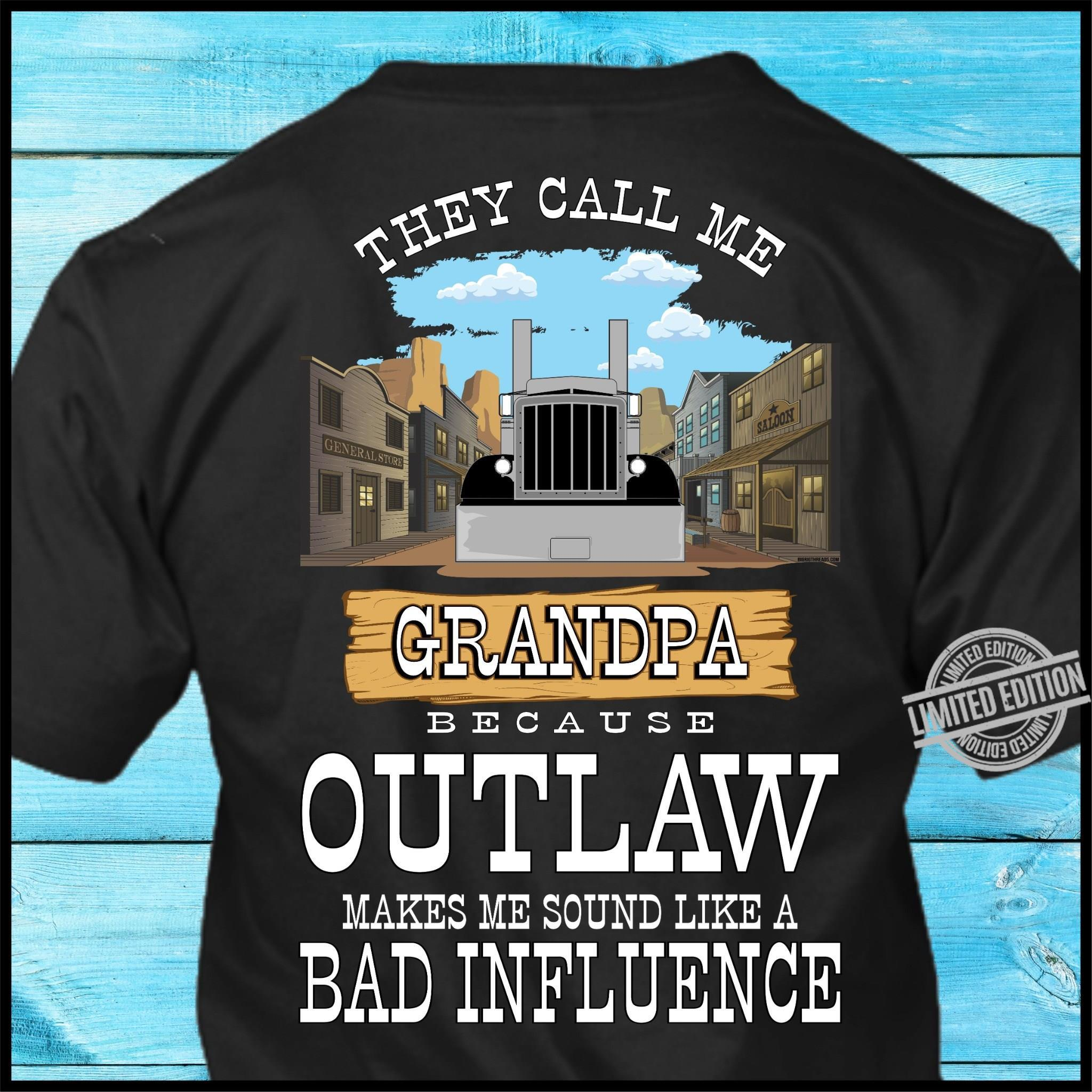 They Call Me Grandpa Because Outlaw Makes Me Sound Like A Bad Influence Shirt