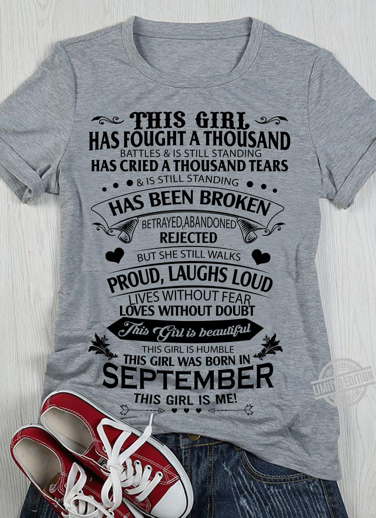 This Girl Has Fought A Thousand Battles & Is Still Standing Has Cried A Thousand Tears & Is Still Standing Has Been Broken This Girl Was Boen In September This Girl Is Me Shirt