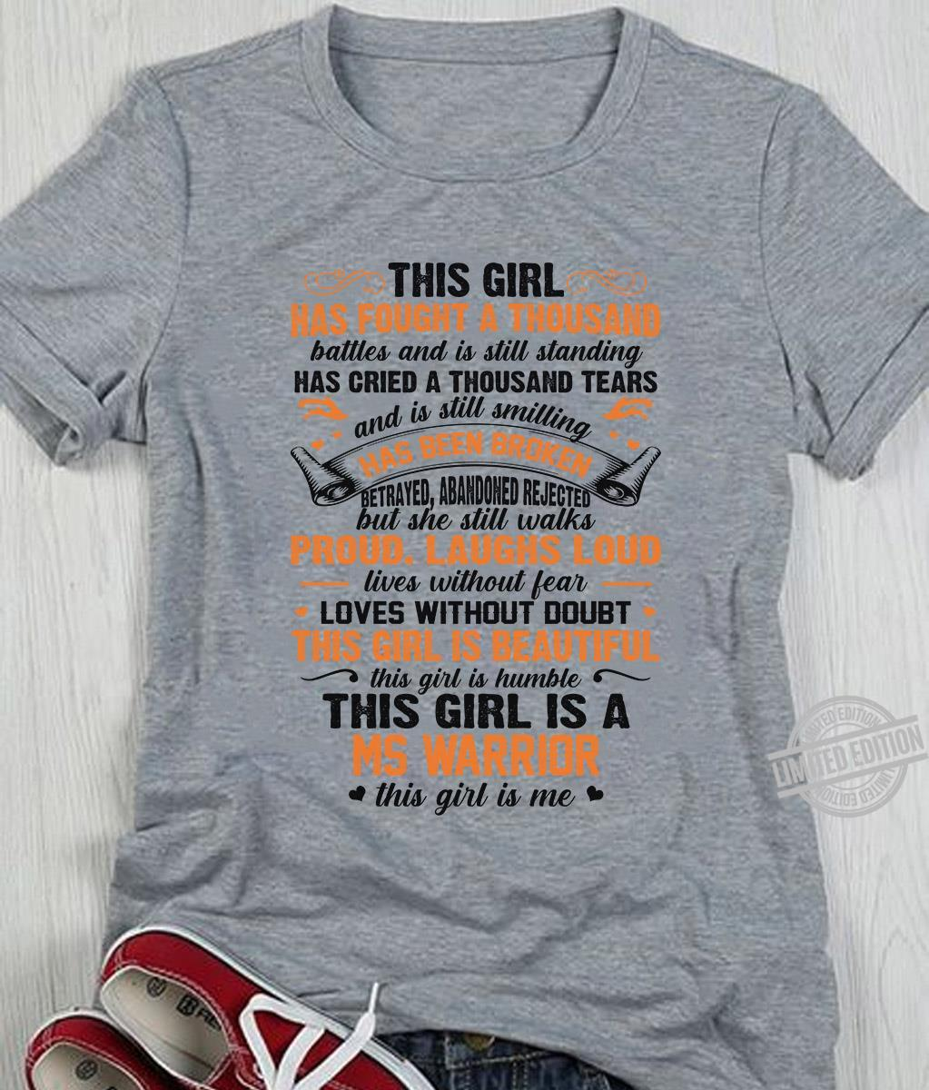 This Girl Has Fought A Thousand Has Cried A Thousand Has Been Broken Betrayed Abandoned Rejected Proud Laughs Loud Loves Without Doubt This Girl Is Ms Warrior Shirt