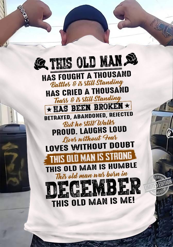 This Old Man Has Fought A Thousand Has Cried A Thousand Has Been Broken This Old Man Is Humble This Old Man Was Born In December This Old Man Is Me Shirt