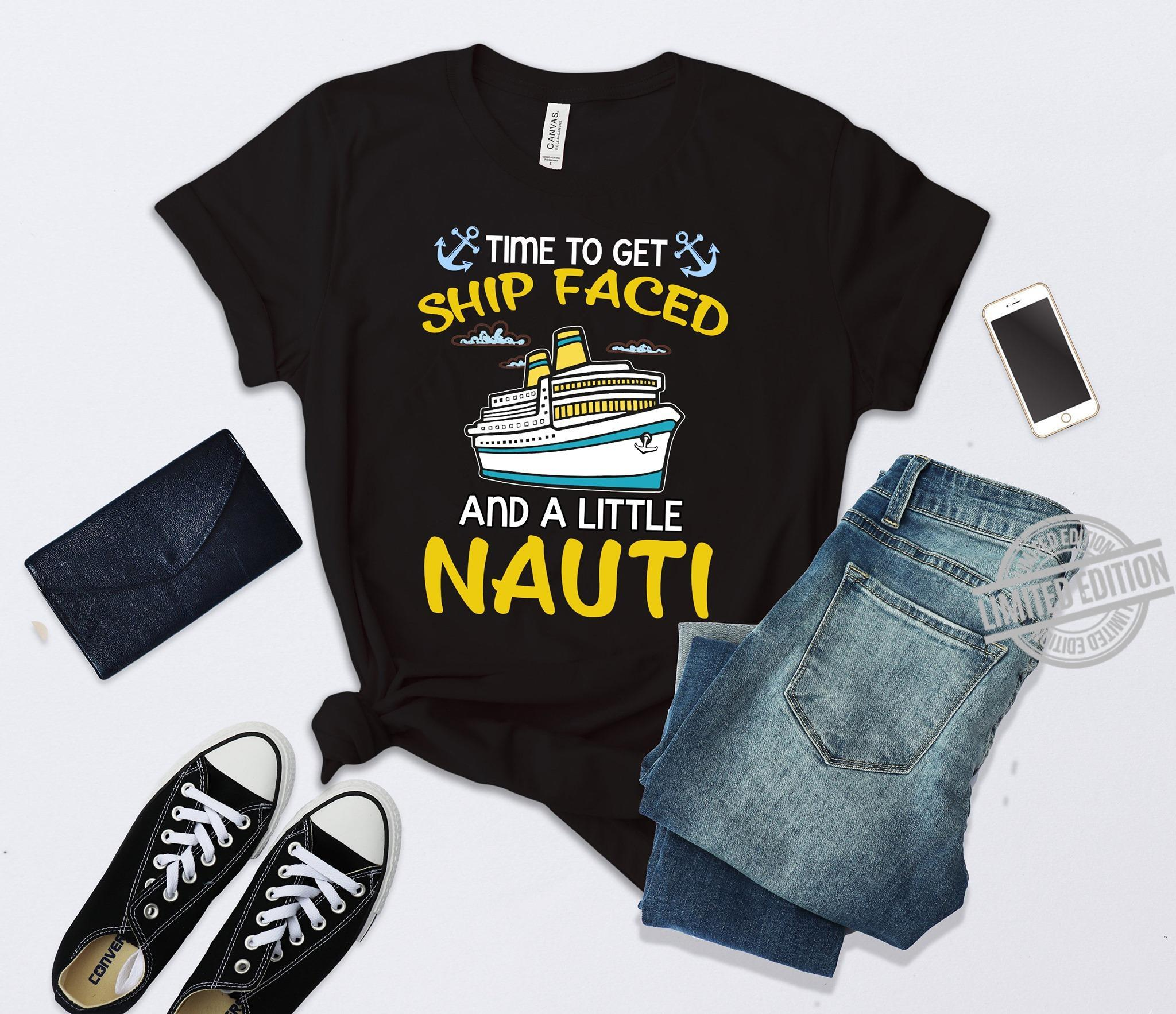Time To Get Ship Faced And A Little Nauti Shirt