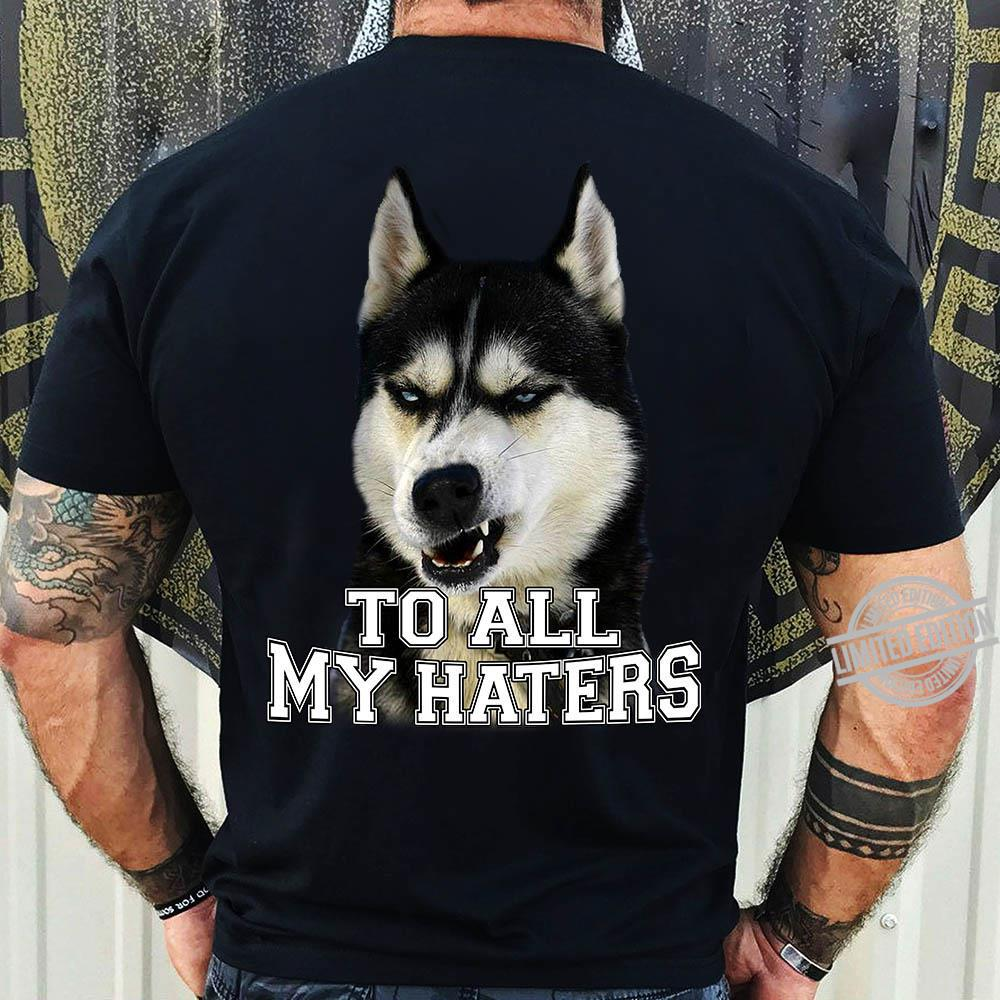 To All My Haters Shirt