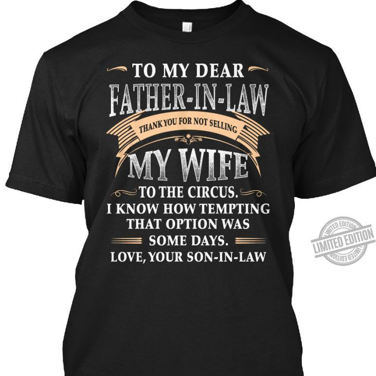 To My Dear Father In Law My Wife To The Circus I Know How Tempting That Option Was Some Days Shirt