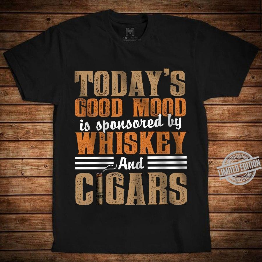 Today's Good Mood Is Sponsored By Whiskey And Cigars Shirt