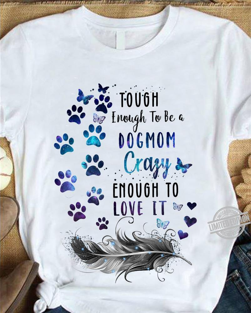 Touch Enough To Be A Dogmom Crazy Enough To Love It Shirt