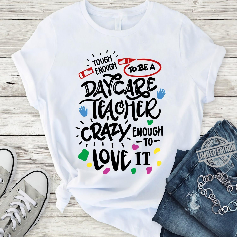 Tough Enough To Be A Daycare Teacher Crazy Enough To Love It Shirt