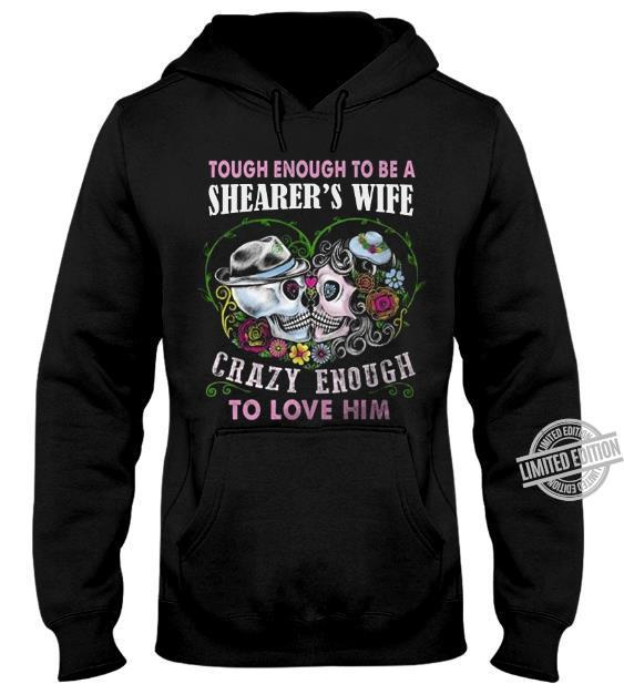 Tough Enough To Be A Shearer's Wife Crazy Enough To Love Him Shirt