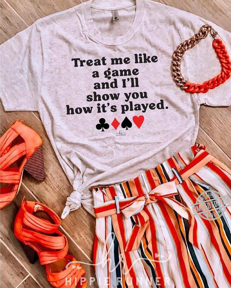 Treat Me Like A Game And I'll Show You How It's Played Shirt