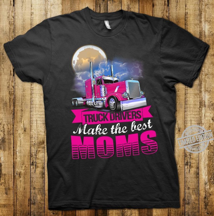Truck Drivers Make The Best Moms Shirt