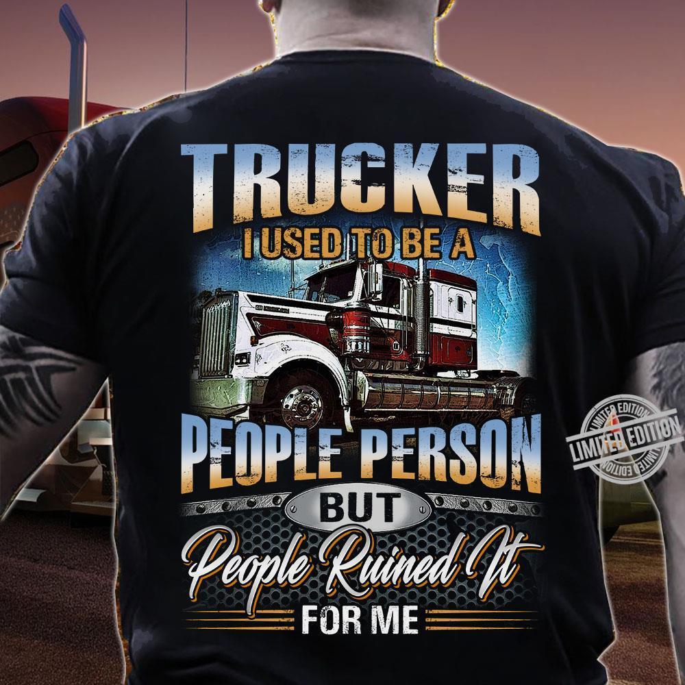 Trucker I Used To Be A People Person But People Ruined It For Me Shirt