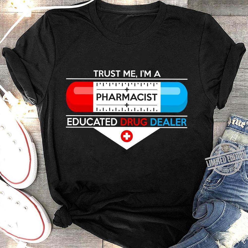 Trust Me I'm A Pharmacist Educated Drug Dealer Shirt