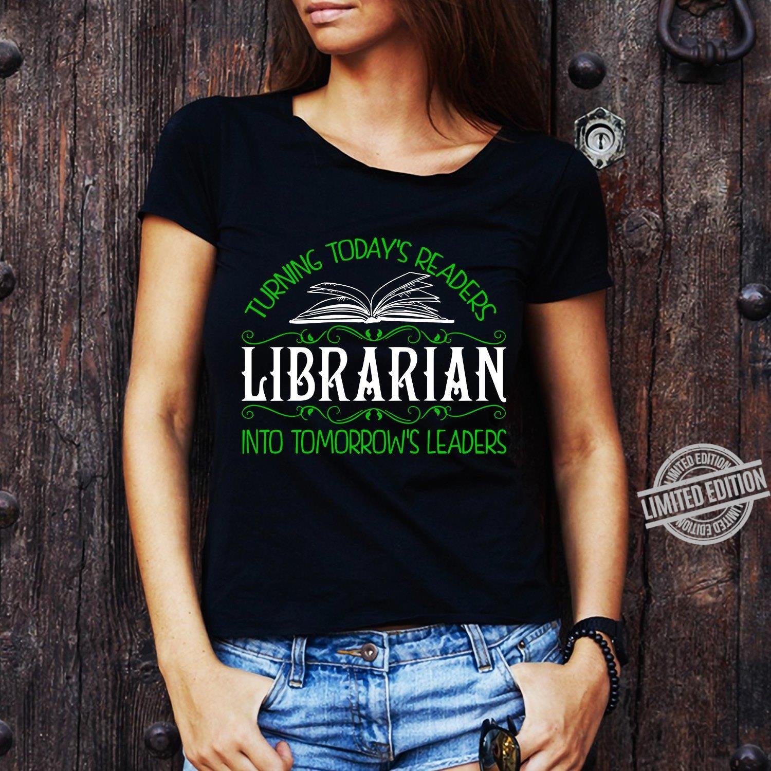 Turning Today's Readers Librarian Into Tomorrow's Leaders Shirt