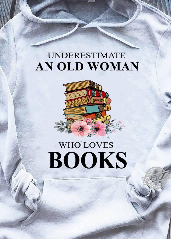 Underestimate An Old Woman Who Loves Books Shirt
