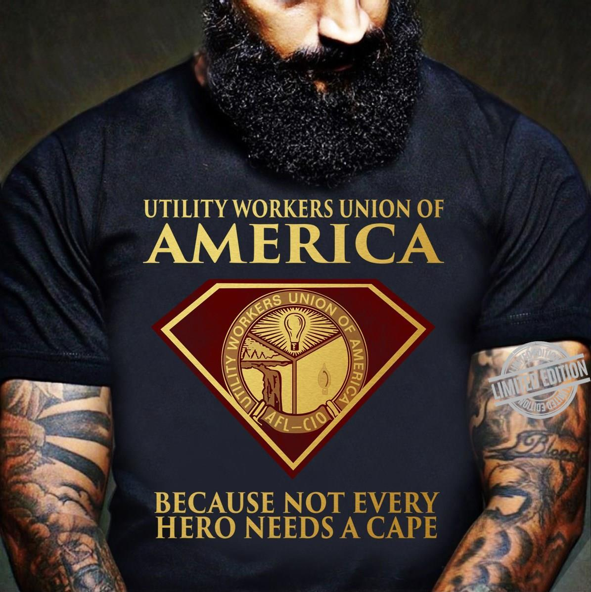 Utility Workers Union Of America Because Not Every Hero Needs A Cape Shirt
